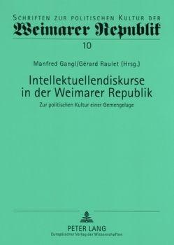 Intellektuellendiskurse in der Weimarer Republik von Gangl,  Manfred, Raulet,  Gérard
