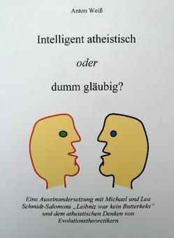 Intelligent atheistisch oder dumm gläubig? von Weiß,  Anton