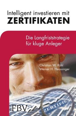 Intelligent investieren mit Zertifikaten von Heussinger,  Werner H., Röhl,  Christian W.