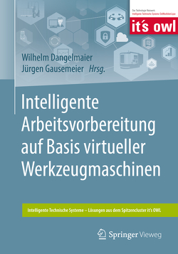 Intelligente Arbeitsvorbereitung auf Basis virtueller Werkzeugmaschinen von Dangelmaier,  Wilhelm, Gausemeier,  Jürgen