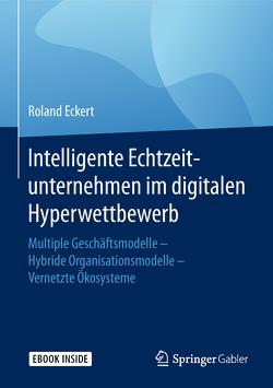 Intelligente Echtzeitunternehmen im digitalen Hyperwettbewerb von Eckert,  Roland