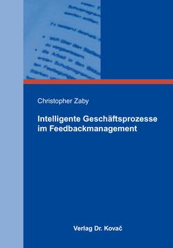 Intelligente Geschäftsprozesse im Feedbackmanagement von Zaby,  Christopher