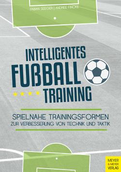 Intelligentes Fußballtraining von Fincke,  Andree, Seeger,  Fabian