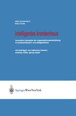 Intelligentes Krankenhaus von Großmann,  Ralph, Heimerl,  K., Heller,  A., SCALA,  Klaus, Zepke,  G.