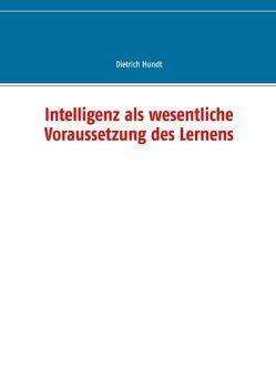 Intelligenz als wesentliche Voraussetzung des Lernens von Hundt,  Dietrich