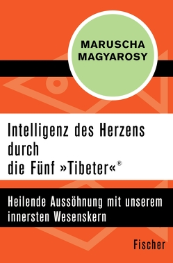 Intelligenz des Herzens durch die Fünf »Tibeter«® von Magyarosy,  Maruscha