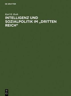 """Intelligenz und Sozialpolitik im """"Dritten Reich"""" von Roth,  Karl H"""