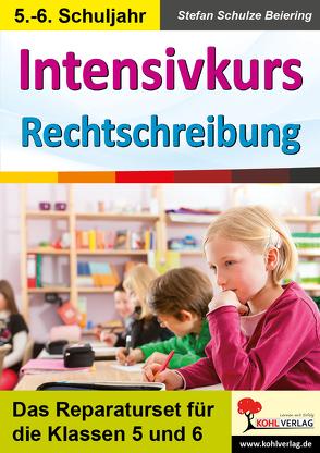 Intensivkurs Rechtschreibung / 5.-6. Schuljahr von Schulze Beiering,  Stefan