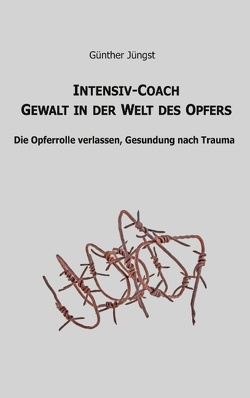 Intensiv-Coach Gewalt in der Welt des Opfers von Jüngst,  Günther