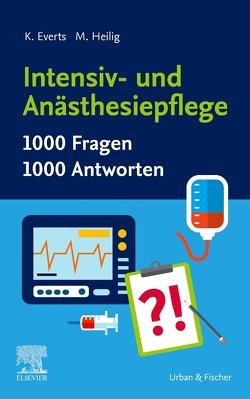 Intensiv- und Anästhesiepflege. 1000 Fragen, 1000 Antworten von Everts,  Katharina, Heilig,  Maren