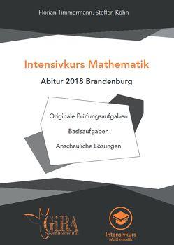 Intensivkurs Mathematik – Abitur 2018 Brandenburg von Köhn,  Steffen, Timmermann,  Florian