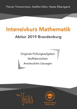 Intensivkurs Mathematik – Abitur 2019 Brandenburg von Elbersgerd,  Neele, Köhn,  Steffen, Timmermann,  Florian
