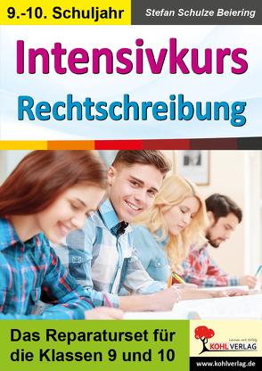 Intensivkurs Rechtschreibung / 9.-10. Schuljahr von Schulze Beiering,  Stefan