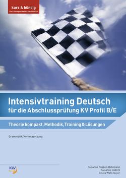 Intensivtraining Deutsch für die Abschlussprüfung KV Profil B/E von Däbritz,  Susanne, Käppeli-Bühlmann,  Susanne, Wahl-Guyer,  Gisela