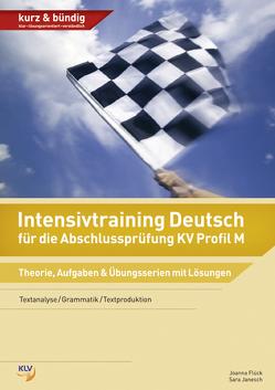 Intensivtraining Deutsch für die Abschlussprüfung KV Profil M von Flück,  Joanna, Janesch,  Sara