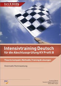 Intensivtraining Deutsch / Intensivtraining Deutsch für die Abschlussprüfung KV Profil B von Däbritz,  Susanne, Käppeli-Bühlmann,  Susanne, Wahl-Guyer,  Gisela