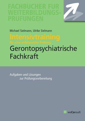 Intensivtraining Gerontopsychiatrische Fachkraft von Sielmann,  Michael, Sielmann,  Ulrike