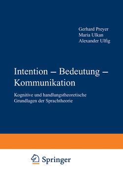 Intention — Bedeutung — Kommunikation von Preyer,  Gerhard, Ulfig,  Alexander, Ulkan,  Maria