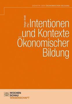 Intentionen und Kontexte ökonomischer Bildung von Arndt,  Holger
