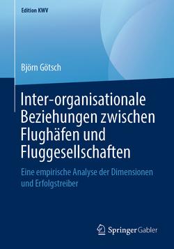 Inter-organisationale Beziehungen zwischen Flughäfen und Fluggesellschaften von Götsch,  Björn