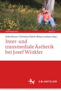 Inter- und transmediale Ästhetik bei Josef Winkler von Bosse,  Anke, Glinik,  Christina, Lenhart,  Elmar