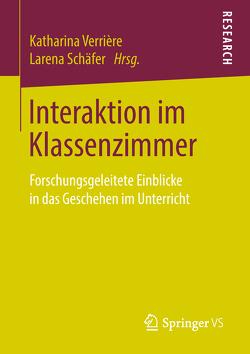 Interaktion im Klassenzimmer von Schäfer,  Larena, Verriere,  Katharina