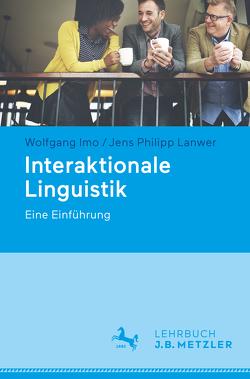 Interaktionale Linguistik von Imo,  Wolfgang, Lanwer,  Jens Philipp