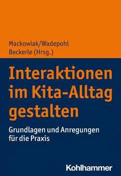 Interaktionen im Kita-Alltag gestalten von Beckerle,  Christine, Mackowiak,  Katja, Wadepohl,  Heike