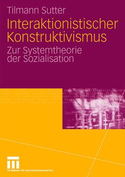 Interaktionistischer Konstruktivismus von Sutter,  Tilmann