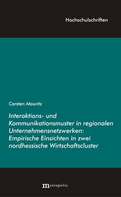 Interaktions- und Kommunikationsmuster in regionalen Unternehmensnetzwerken von Mauritz,  Carsten