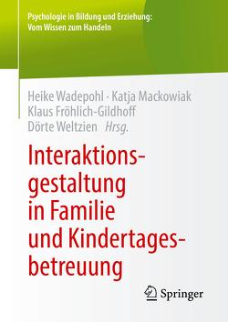 Interaktionsgestaltung in Familie und Kindertagesbetreuung von Fröhlich-Gildhoff,  Klaus, Mackowiak,  Katja, Wadepohl,  Heike, Weltzien,  Dörte