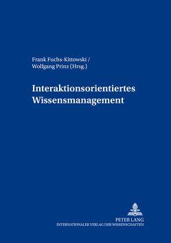 Interaktionsorientiertes Wissensmanagement von Fuchs-Kittowski,  Frank, Prinz,  Wolfgang