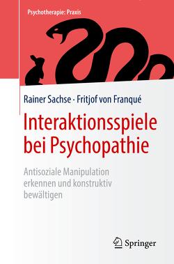 Interaktionsspiele bei Psychopathie von Sachse,  Rainer, von Franqué,  Fritjof
