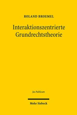 Interaktionszentrierte Grundrechtstheorie von Broemel,  Roland