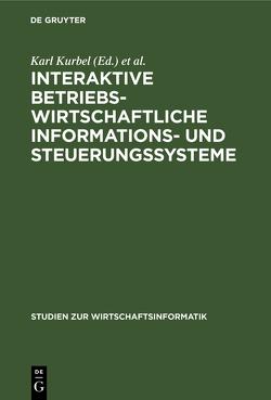 Interaktive betriebswirtschaftliche Informations- und Steuerungssysteme von Kurbel,  Karl, Lockemann,  Peter C., Mertens,  Peter, Scheer,  August W
