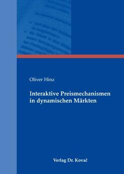 Interaktive Preismechanismen in dynamischen Märkten von Hinz,  Oliver