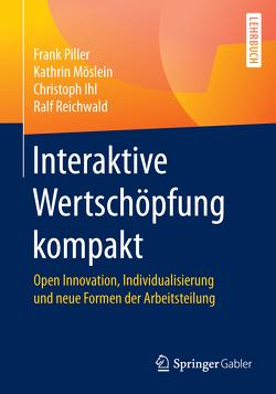 Interaktive Wertschöpfung kompakt von Ihl,  Christoph, Möslein,  Kathrin, Piller,  Frank, Reichwald,  Ralf