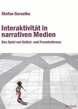 Interaktivität in narrativen Medien von Gorsolke,  Stefan