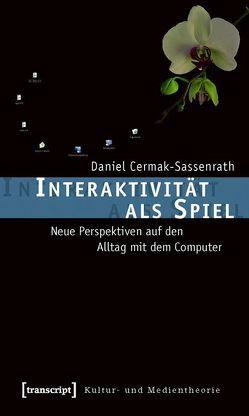 Interaktivität als Spiel von Cermak-Sassenrath,  Daniel