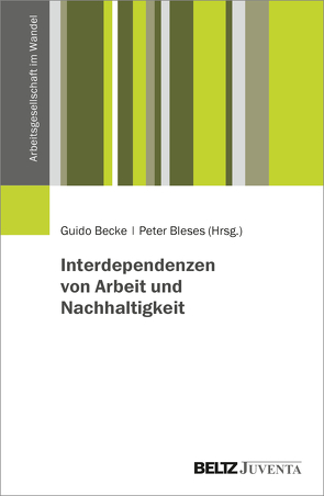 Interdependenzen von Arbeit und Nachhaltigkeit von Becke,  Guido, Bleses,  Peter