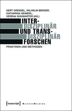 Interdisziplinär und transdisziplinär forschen von Berger,  Wilhelm, Dressel,  Gert, Heimerl,  Katharina, Winiwarter,  Verena