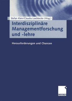Interdisziplinäre Managementforschung und -lehre von Klein,  Stefan, Loebbecke,  Claudia