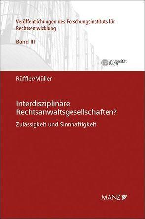 Interdisziplinäre Rechtsanwaltsgesellschaften? von Müller,  Christoph, Rüffler,  Friedrich