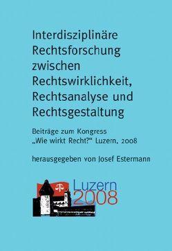 Interdisziplinäre Rechtsforschung zwischen Rechtswirklichkeit, Rechtsanalyse und Rechtsgestaltung von Estermann,  Josef