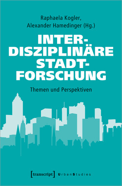 Interdisziplinäre Stadtforschung von Hamedinger,  Alexander, Kogler,  Raphaela