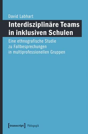 Interdisziplinäre Teams in inklusiven Schulen von Labhart,  David