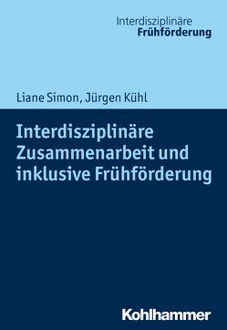 Interdisziplinäre Zusammenarbeit und inklusive Frühförderung von Kühl,  Jürgen, Simon,  Liane