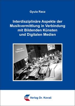 Interdisziplinäre Aspekte der Musikvermittlung in Verbindung mit Bildenden Künsten und Digitalen Medien von Racz,  Gyula