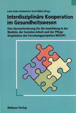 Interdisziplinäre Kooperation im Gesundheitswesen von Kaba-Schönstein,  Lotte, Kälble,  Karl
