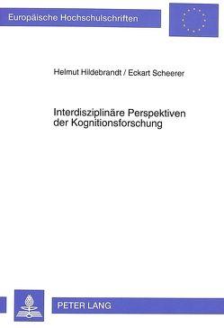 Interdisziplinäre Perspektiven der Kognitionsforschung von Hildebrandt,  Helmut, Scheerer,  Eckart